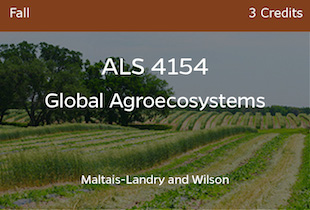 ALS 4154, Global Agroecomsystems, MaltaisLandry and Wilson, Fall, 3 credits