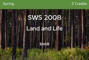 SWS 2008, Land and Life, Smidt, Spring, 3 credits