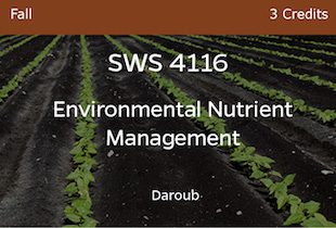 SWS4116, Environmental Nutrient Management, Daroub, Fall, 3 credits