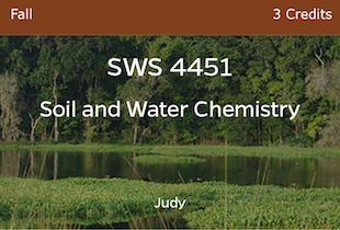 SWS 4451, Soil and Water Chemistry, Judy, Fall, 3 credits
