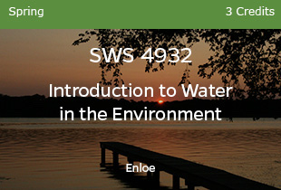 SWS4932, Intro to Water in the Environment, Enloe, Spring, 3 credits