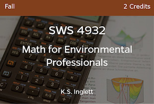 SWS4932, Math for Environmental Professionals, K Inglett, Fall, 3 credits