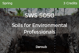 SWS 5050 Soils for Environmental Professionals Daroub 3 credits Spring
