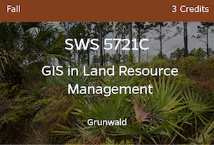 SWS5721C, GIS in Land Resource Management, Grunwald, Fall, 3 credits