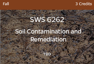 SWS6262, Soil Contamination and Remediation, TBD, Fall, 3 credits