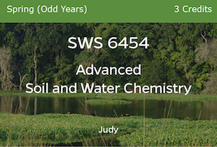 SWS6454 - Advanced Soil and Water Chemistry - Judy - Spring of Odd Years - 3 credits