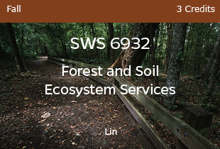 SWS 6932 Forest and Soil Ecosystems Fall 3 credits