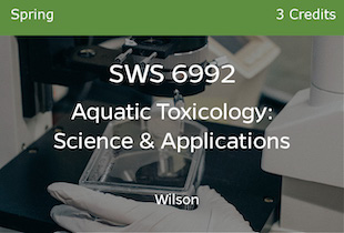 SWS6932 Aquatic Toxicology: Science and Applications Wilson Spring 3 credits