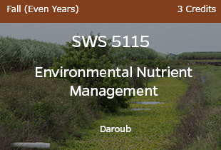 SWSWS5115, Environmental Nutrient Management, Daroub, Fall Even Years, 3 credits