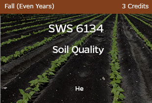 SWS6134, Soil Quality, He, Fall Even Years, 3 credits